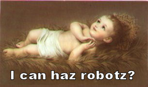 I can haz robotz?