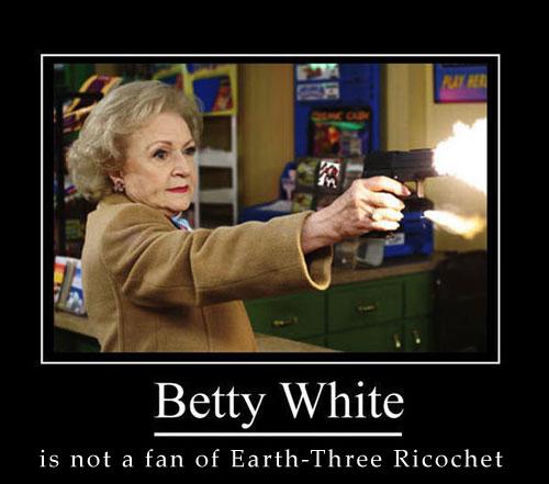 Betty White is not a fan of Earth-Three Ricochet